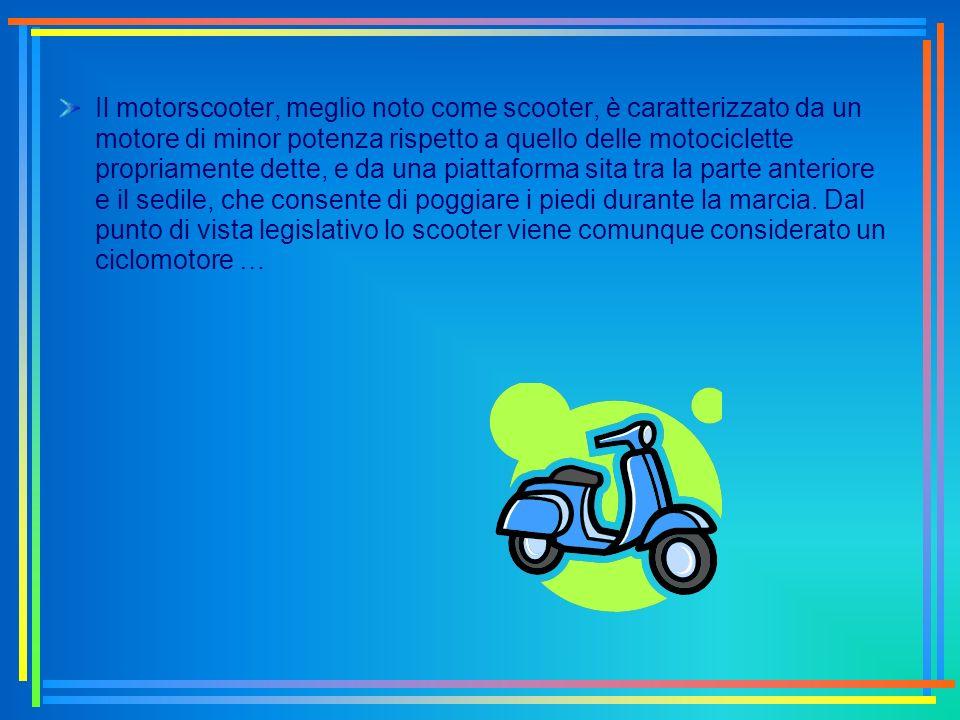 Il motorscooter, meglio noto come scooter, è caratterizzato da un motore di minor potenza rispetto a quello delle motociclette propriamente dette, e d