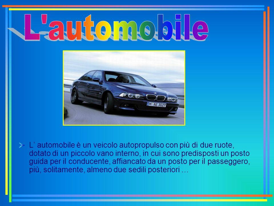 L automobile è un veicolo autopropulso con più di due ruote, dotato di un piccolo vano interno, in cui sono predisposti un posto guida per il conducen