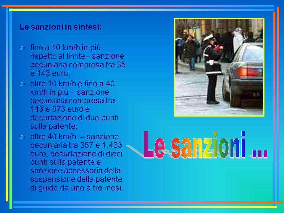 Le sanzioni in sintesi: fino a 10 km/h in più rispetto al limite - sanzione pecuniaria compresa tra 35 e 143 euro; oltre 10 km/h e fino a 40 km/h in p