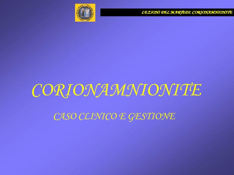 CORIONAMNIONITE CASO CLINICO E GESTIONE LEZIONI DEL MARTEDI: CORIONAMNIONITE