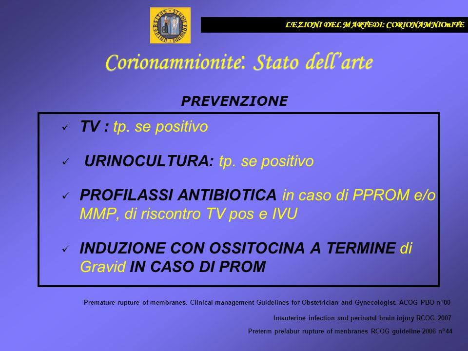TV : tp. se positivo URINOCULTURA: tp. se positivo PROFILASSI ANTIBIOTICA in caso di PPROM e/o MMP, di riscontro TV pos e IVU INDUZIONE CON OSSITOCINA
