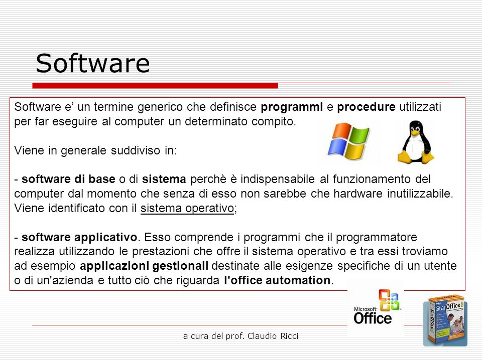 a cura del prof. Claudio Ricci Software Software e un termine generico che definisce programmi e procedure utilizzati per far eseguire al computer un