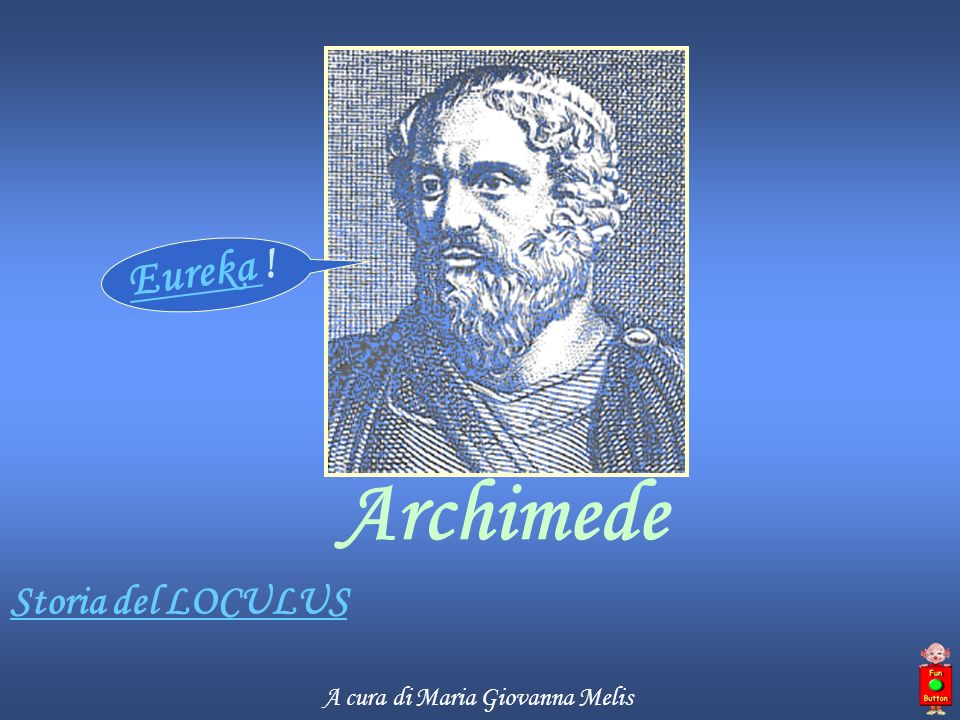 Storia del LOCULUS Archimede Eureka Eureka ! A cura di Maria Giovanna Melis