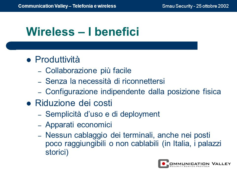 Smau Security - 25 ottobre 2002Communication Valley – Telefonia e wireless Wireless – I benefici Produttività – Collaborazione più facile – Senza la n