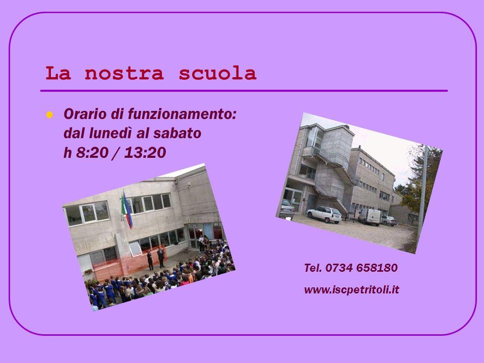 La nostra scuola Orario di funzionamento: dal lunedì al sabato h 8:20 / 13:20 Tel. 0734 658180 www.iscpetritoli.it