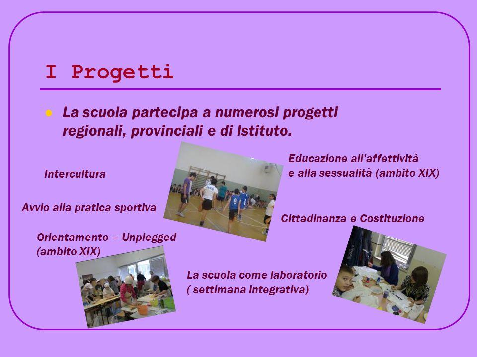 I Progetti La scuola partecipa a numerosi progetti regionali, provinciali e di Istituto.