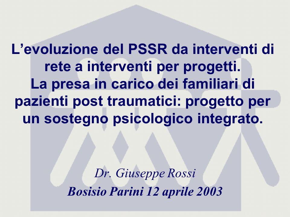 Levoluzione del PSSR da interventi di rete a interventi per progetti. La presa in carico dei familiari di pazienti post traumatici: progetto per un so