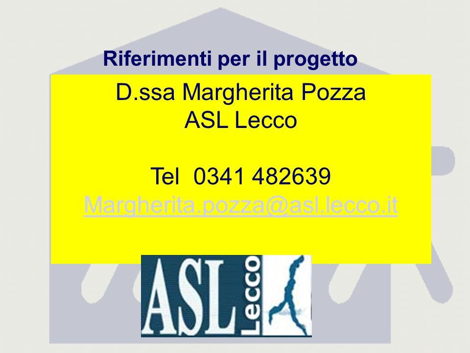 D.ssa Margherita Pozza ASL Lecco Tel 0341 482639 Margherita.pozza@asl.lecco.it Riferimenti per il progetto