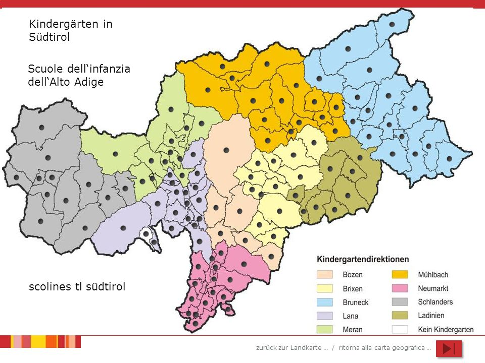 zurück zur Landkarte … / ritorna alla carta geografica … Kindergärten in Südtirol Scuole dellinfanzia dellAlto Adige scolines tl südtirol
