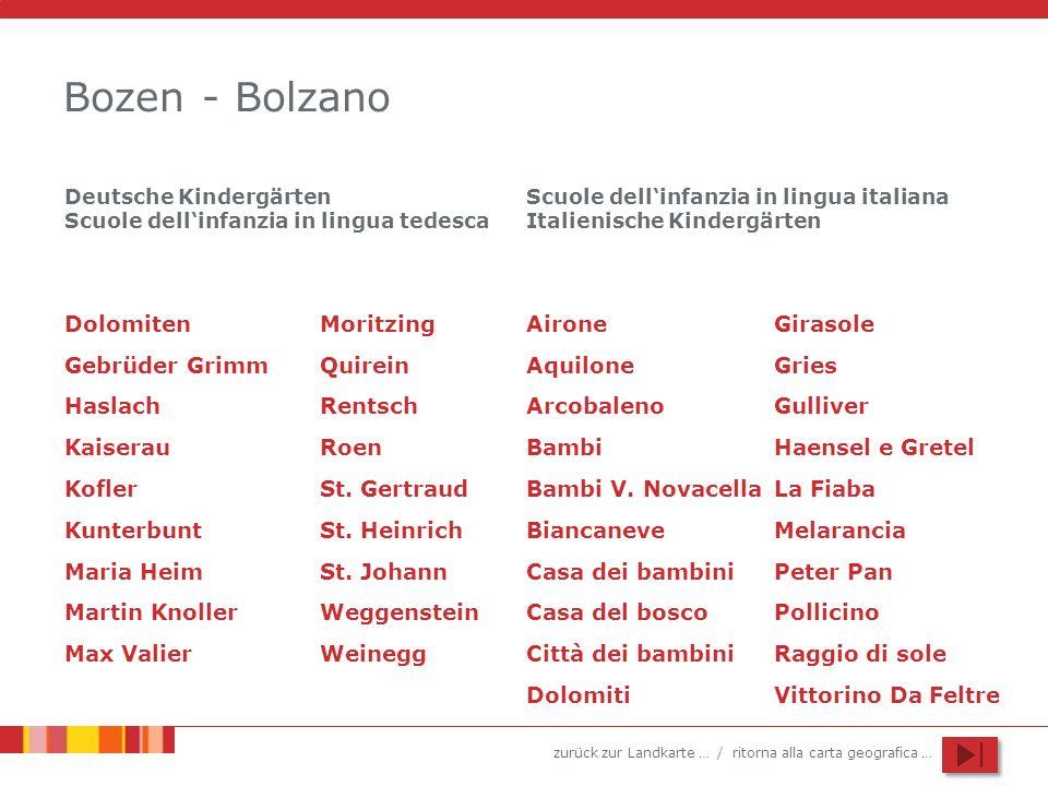 zurück zur Landkarte … / ritorna alla carta geografica … Bozen - Bolzano Dolomiten Gebrüder Grimm Kunterbunt Haslach Kaiserau Maria Heim Moritzing Mar