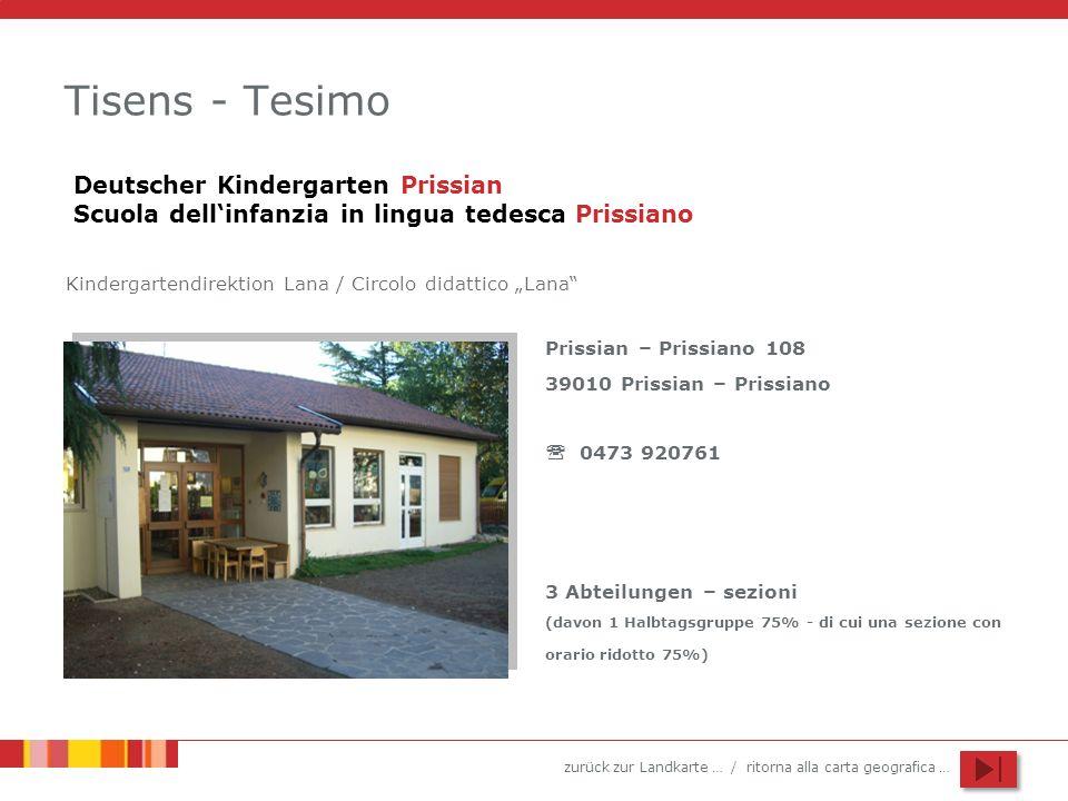 zurück zur Landkarte … / ritorna alla carta geografica … Tisens - Tesimo Prissian – Prissiano 108 39010 Prissian – Prissiano 0473 920761 3 Abteilungen