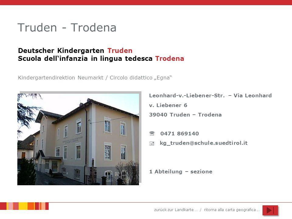 zurück zur Landkarte … / ritorna alla carta geografica … Truden - Trodena Leonhard-v.-Liebener-Str. – Via Leonhard v. Liebener 6 39040 Truden – Troden