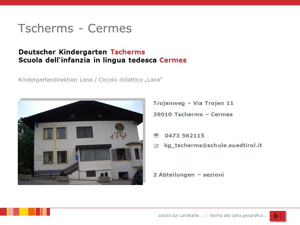 zurück zur Landkarte … / ritorna alla carta geografica … Tscherms - Cermes Trojenweg – Via Trojen 11 39010 Tscherms – Cermes 0473 562115 kg_tscherms@s