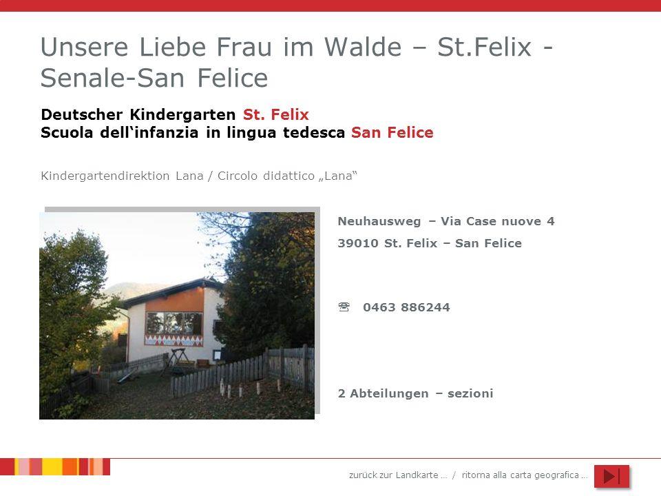 zurück zur Landkarte … / ritorna alla carta geografica … Unsere Liebe Frau im Walde – St.Felix - Senale-San Felice Neuhausweg – Via Case nuove 4 39010