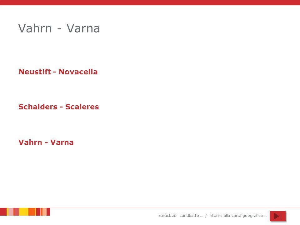 zurück zur Landkarte … / ritorna alla carta geografica … Vahrn - Varna Neustift - Novacella Schalders - Scaleres Vahrn - Varna