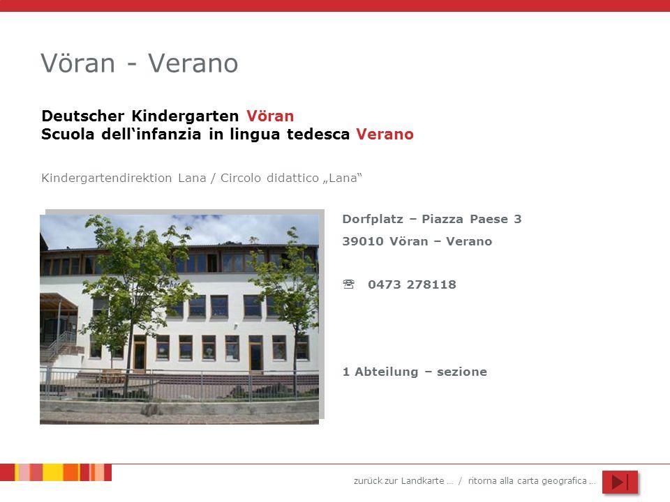 zurück zur Landkarte … / ritorna alla carta geografica … Vöran - Verano Dorfplatz – Piazza Paese 3 39010 Vöran – Verano 0473 278118 1 Abteilung – sezi