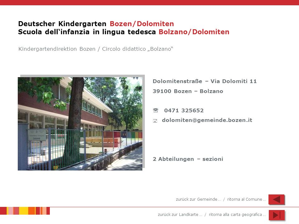 zurück zur Landkarte … / ritorna alla carta geografica … Deutscher Kindergarten Bozen/Dolomiten Scuola dellinfanzia in lingua tedesca Bolzano/Dolomite