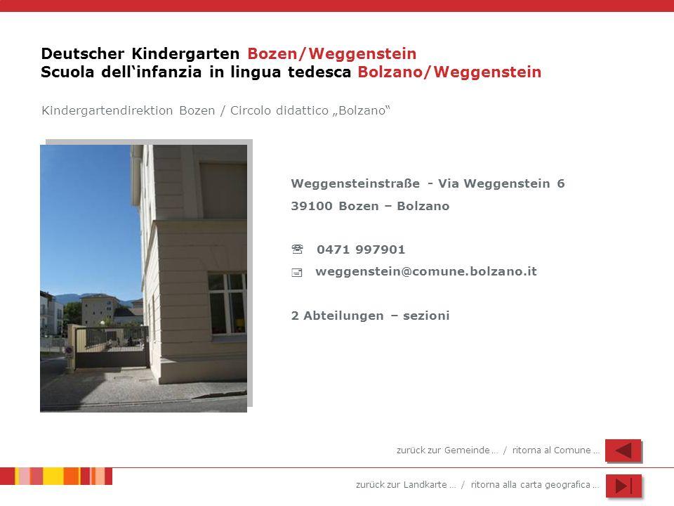 zurück zur Landkarte … / ritorna alla carta geografica … Deutscher Kindergarten Bozen/Weggenstein Scuola dellinfanzia in lingua tedesca Bolzano/Weggen