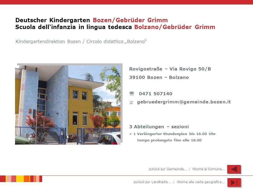 zurück zur Landkarte … / ritorna alla carta geografica … Deutscher Kindergarten Bozen/Gebrüder Grimm Scuola dellinfanzia in lingua tedesca Bolzano/Geb