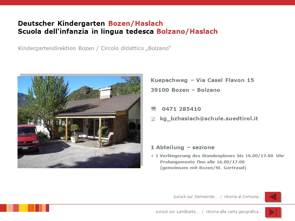 zurück zur Landkarte … / ritorna alla carta geografica … Deutscher Kindergarten Bozen/Haslach Scuola dellinfanzia in lingua tedesca Bolzano/Haslach Ku