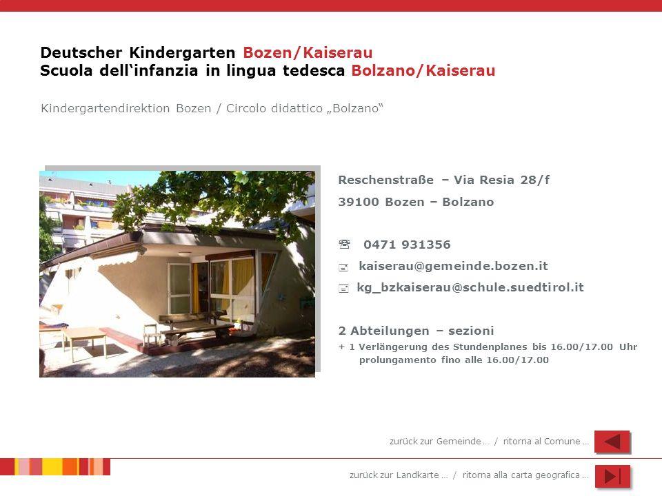 zurück zur Landkarte … / ritorna alla carta geografica … Deutscher Kindergarten Bozen/Kaiserau Scuola dellinfanzia in lingua tedesca Bolzano/Kaiserau