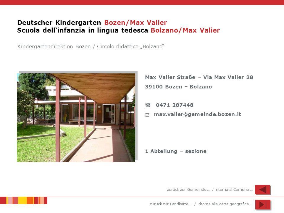 zurück zur Landkarte … / ritorna alla carta geografica … Deutscher Kindergarten Bozen/Max Valier Scuola dellinfanzia in lingua tedesca Bolzano/Max Val