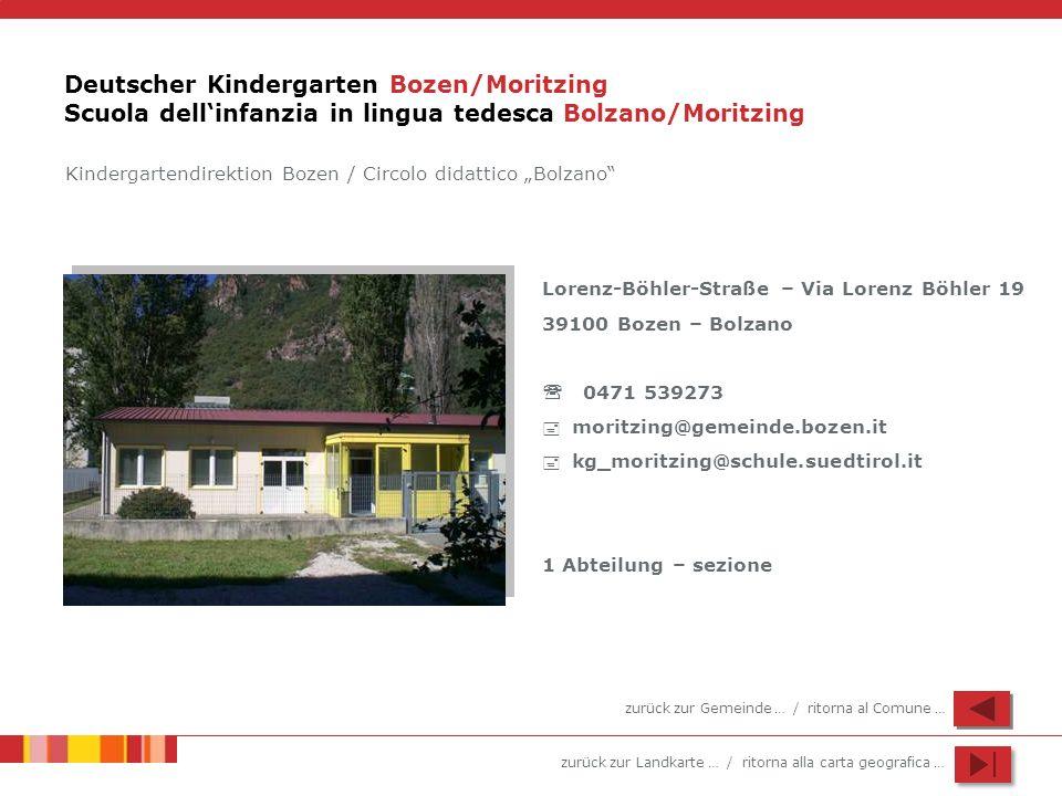 zurück zur Landkarte … / ritorna alla carta geografica … Deutscher Kindergarten Bozen/Moritzing Scuola dellinfanzia in lingua tedesca Bolzano/Moritzin