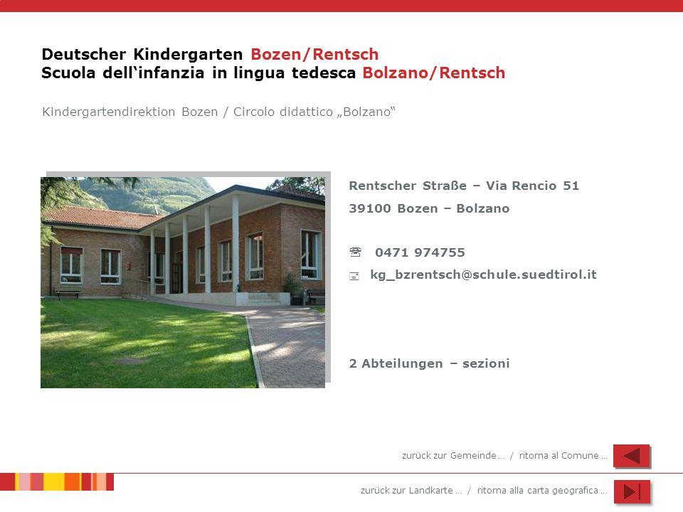 zurück zur Landkarte … / ritorna alla carta geografica … Deutscher Kindergarten Bozen/Rentsch Scuola dellinfanzia in lingua tedesca Bolzano/Rentsch Re