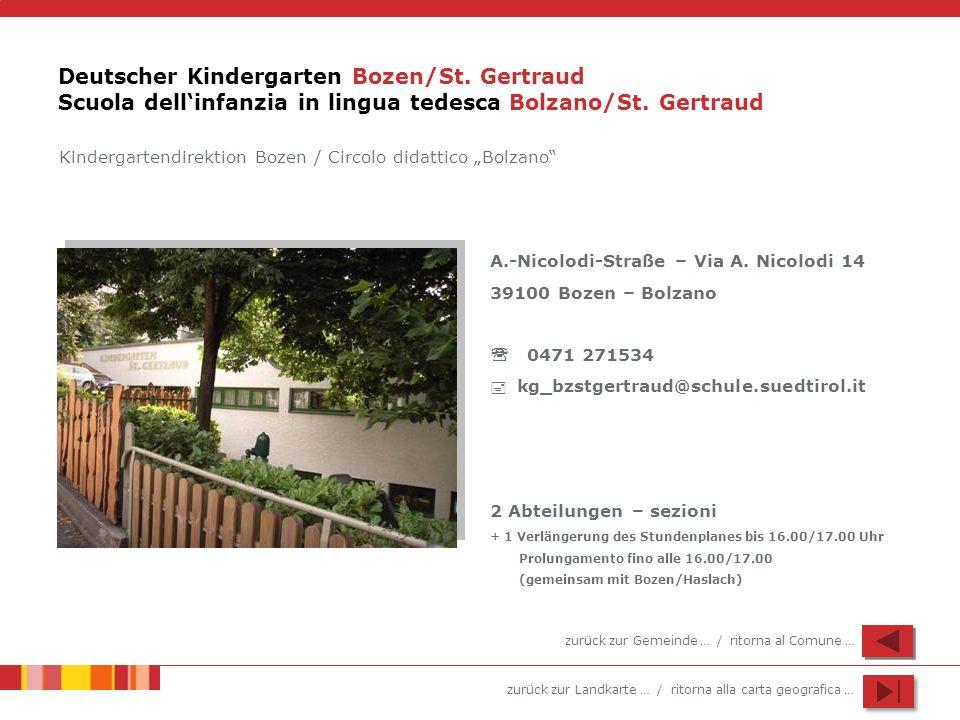 zurück zur Landkarte … / ritorna alla carta geografica … Deutscher Kindergarten Bozen/St. Gertraud Scuola dellinfanzia in lingua tedesca Bolzano/St. G