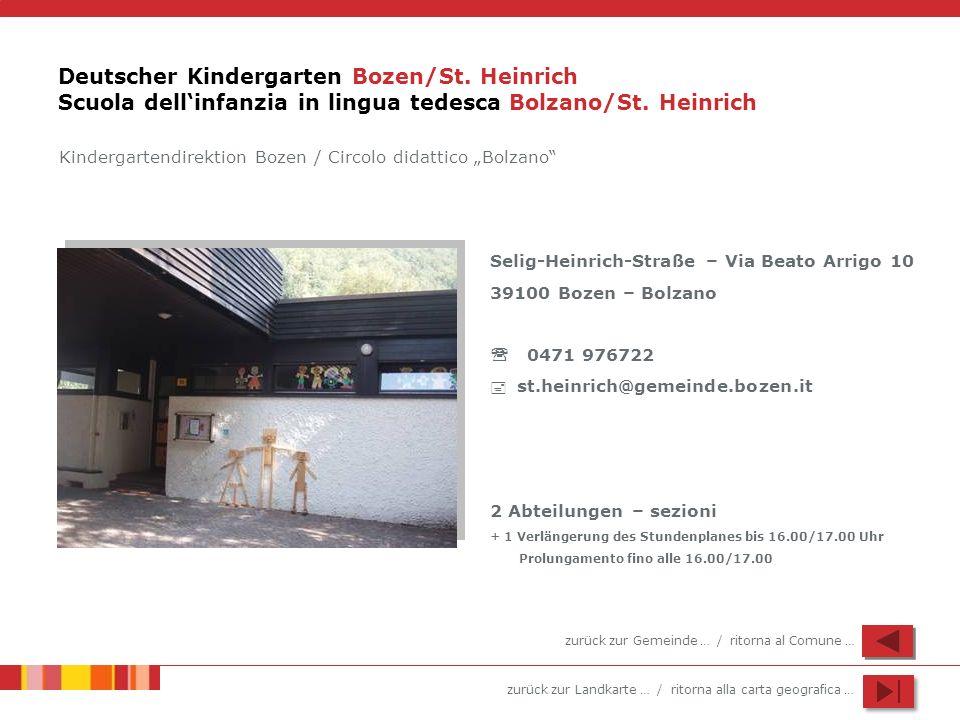 zurück zur Landkarte … / ritorna alla carta geografica … Deutscher Kindergarten Bozen/St. Heinrich Scuola dellinfanzia in lingua tedesca Bolzano/St. H