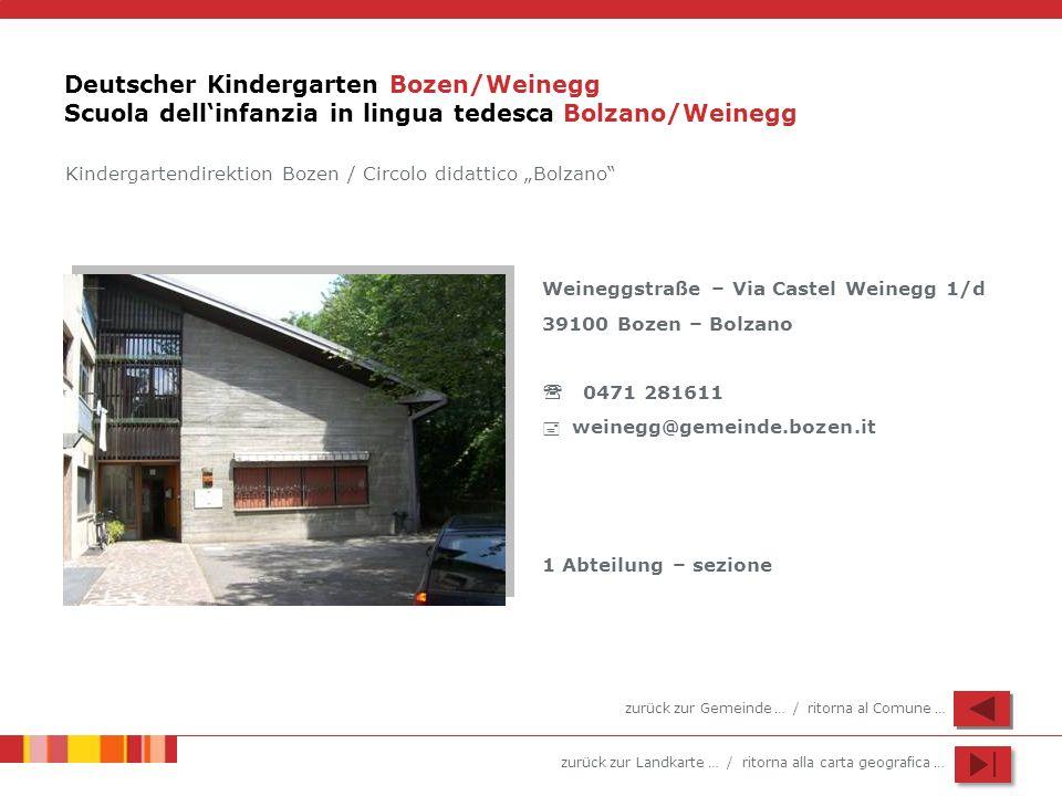 zurück zur Landkarte … / ritorna alla carta geografica … Deutscher Kindergarten Bozen/Weinegg Scuola dellinfanzia in lingua tedesca Bolzano/Weinegg We