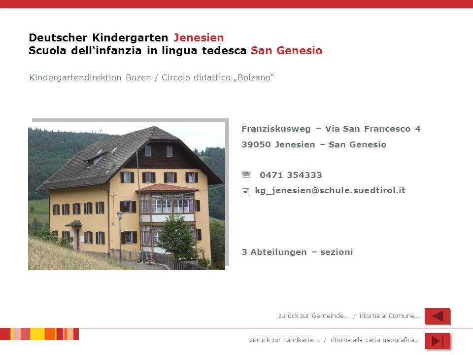 zurück zur Landkarte … / ritorna alla carta geografica … Deutscher Kindergarten Jenesien Scuola dellinfanzia in lingua tedesca San Genesio Franziskusw