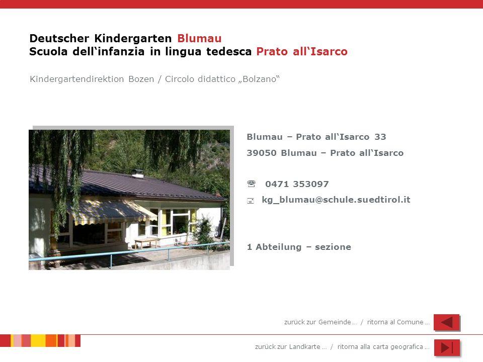 zurück zur Landkarte … / ritorna alla carta geografica … Deutscher Kindergarten Blumau Scuola dellinfanzia in lingua tedesca Prato allIsarco Blumau –