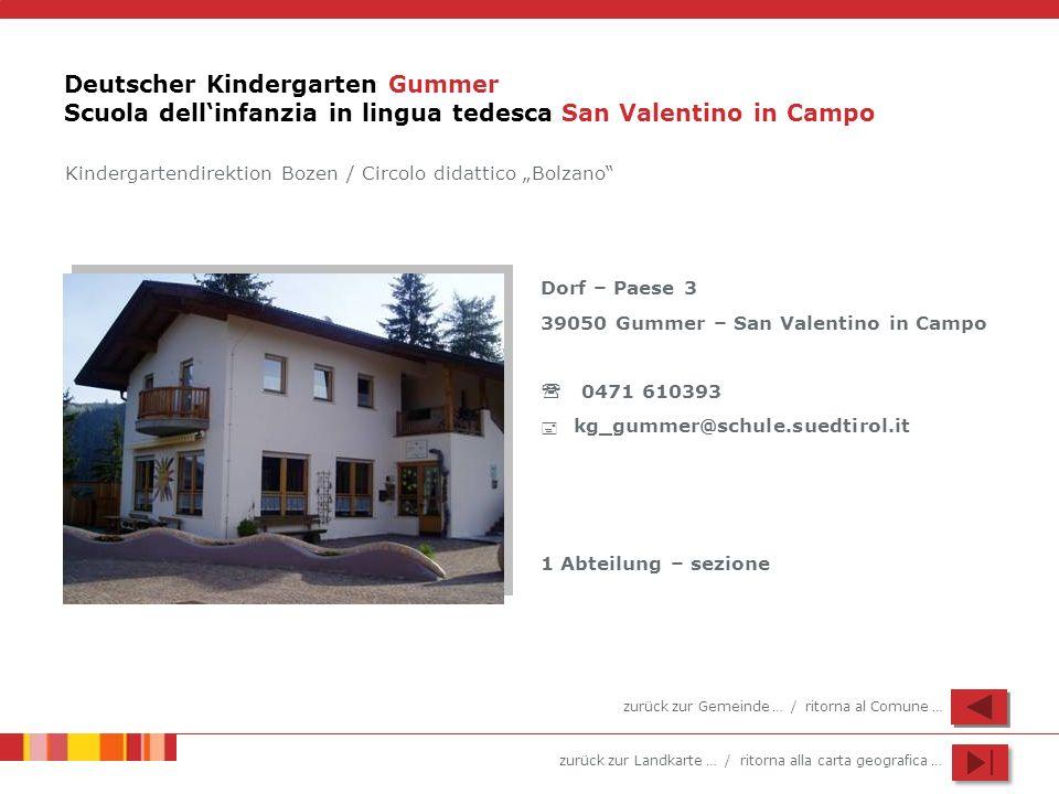 zurück zur Landkarte … / ritorna alla carta geografica … Deutscher Kindergarten Gummer Scuola dellinfanzia in lingua tedesca San Valentino in Campo Do