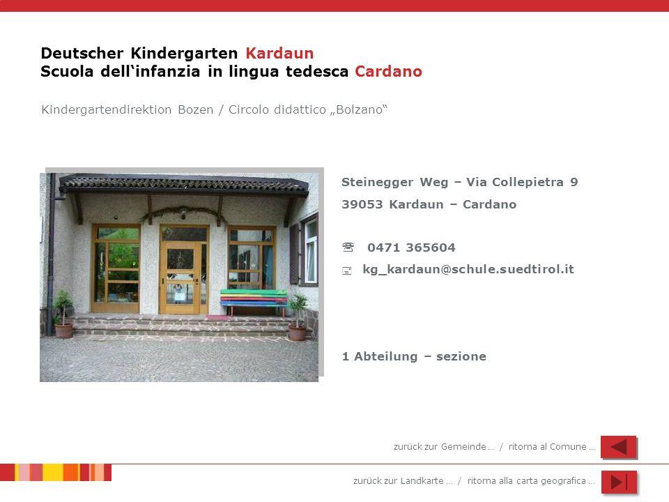 zurück zur Landkarte … / ritorna alla carta geografica … Deutscher Kindergarten Kardaun Scuola dellinfanzia in lingua tedesca Cardano Steinegger Weg –