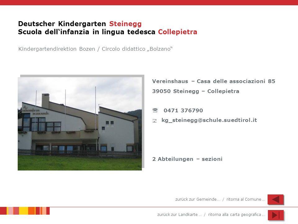 zurück zur Landkarte … / ritorna alla carta geografica … Deutscher Kindergarten Steinegg Scuola dellinfanzia in lingua tedesca Collepietra Vereinshaus