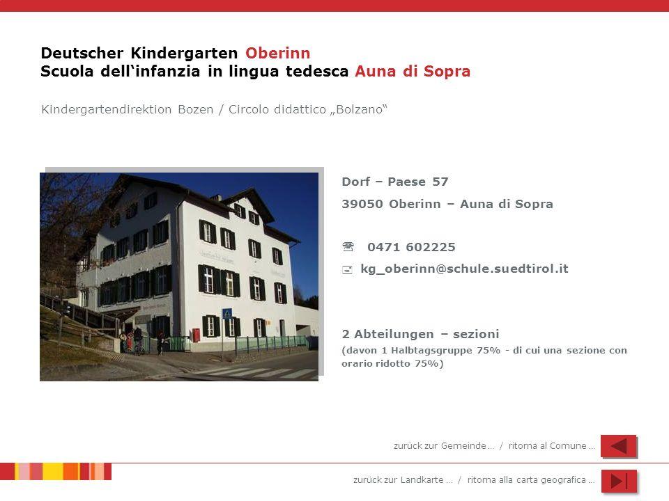 zurück zur Landkarte … / ritorna alla carta geografica … Deutscher Kindergarten Oberinn Scuola dellinfanzia in lingua tedesca Auna di Sopra Dorf – Pae
