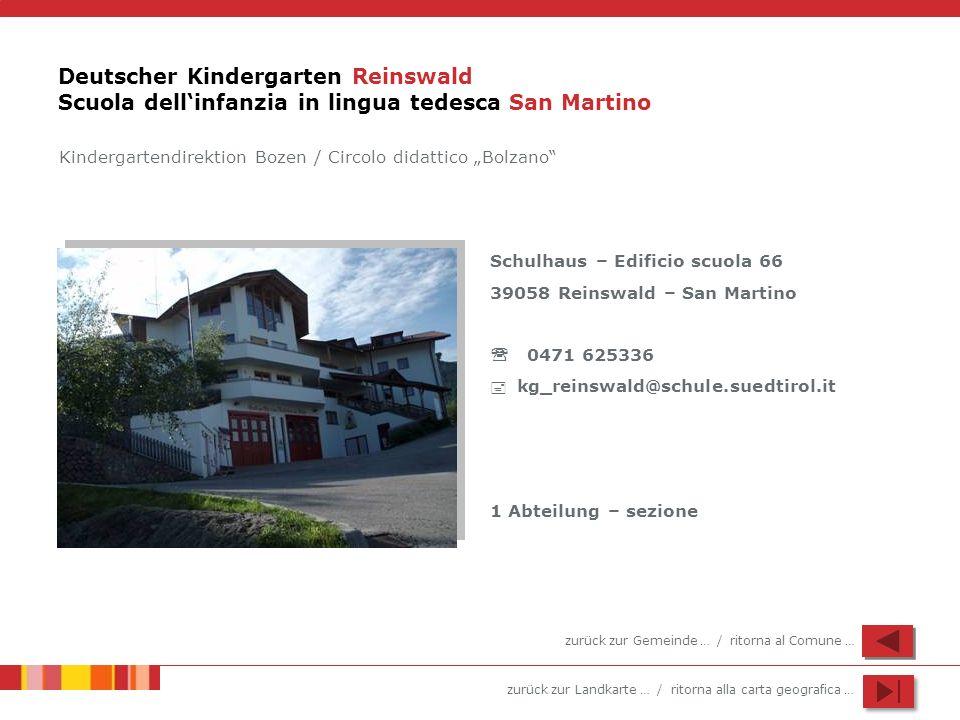 zurück zur Landkarte … / ritorna alla carta geografica … Deutscher Kindergarten Reinswald Scuola dellinfanzia in lingua tedesca San Martino Schulhaus