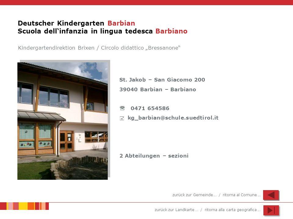 zurück zur Landkarte … / ritorna alla carta geografica … Deutscher Kindergarten Barbian Scuola dellinfanzia in lingua tedesca Barbiano St. Jakob – San