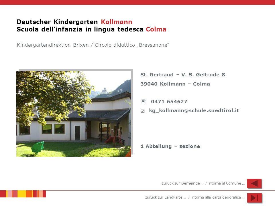 zurück zur Landkarte … / ritorna alla carta geografica … Deutscher Kindergarten Kollmann Scuola dellinfanzia in lingua tedesca Colma St. Gertraud – V.