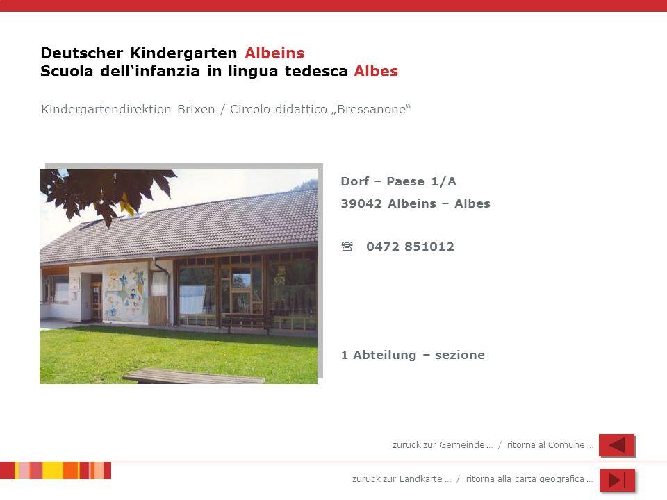 zurück zur Landkarte … / ritorna alla carta geografica … Deutscher Kindergarten Albeins Scuola dellinfanzia in lingua tedesca Albes Dorf – Paese 1/A 3