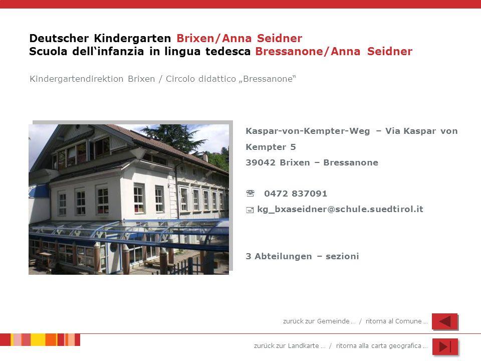 zurück zur Landkarte … / ritorna alla carta geografica … Deutscher Kindergarten Brixen/Anna Seidner Scuola dellinfanzia in lingua tedesca Bressanone/A