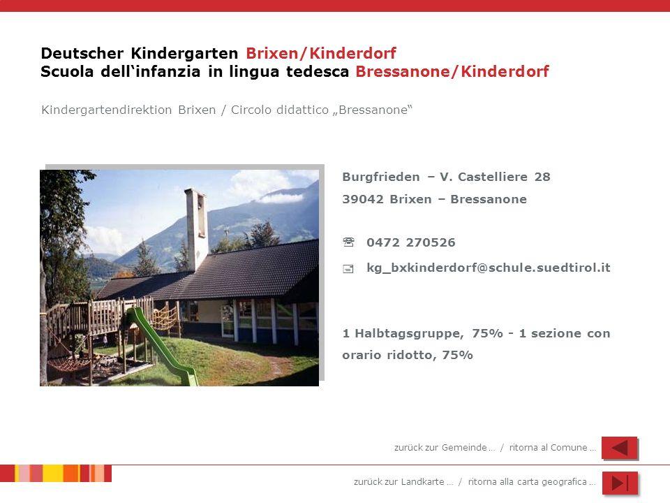 zurück zur Landkarte … / ritorna alla carta geografica … Deutscher Kindergarten Brixen/Kinderdorf Scuola dellinfanzia in lingua tedesca Bressanone/Kin