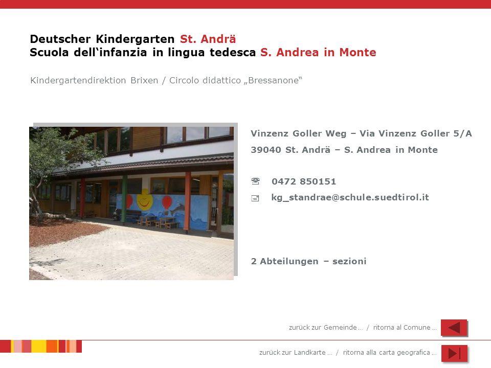 zurück zur Landkarte … / ritorna alla carta geografica … Deutscher Kindergarten St. Andrä Scuola dellinfanzia in lingua tedesca S. Andrea in Monte Vin