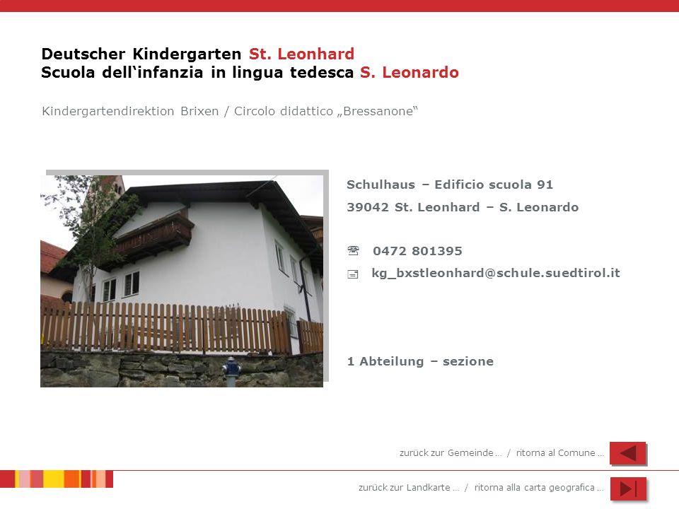 zurück zur Landkarte … / ritorna alla carta geografica … Deutscher Kindergarten St. Leonhard Scuola dellinfanzia in lingua tedesca S. Leonardo Schulha