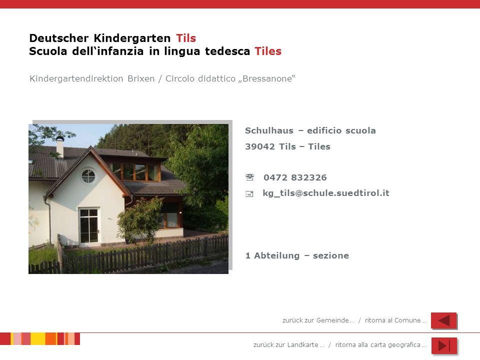 zurück zur Landkarte … / ritorna alla carta geografica … Deutscher Kindergarten Tils Scuola dellinfanzia in lingua tedesca Tiles Schulhaus – edificio
