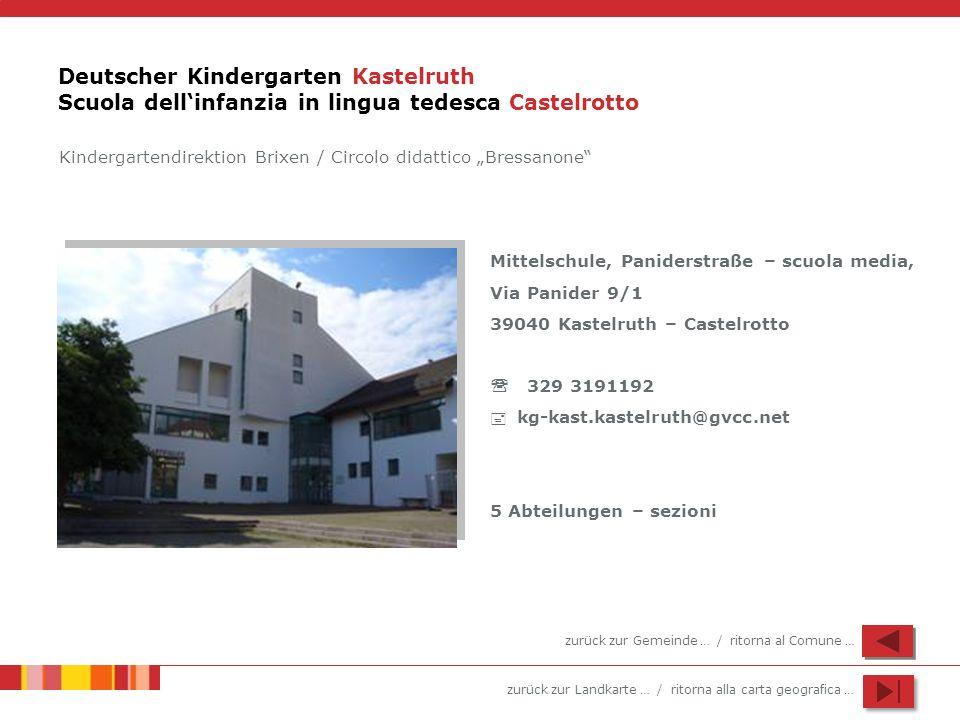 zurück zur Landkarte … / ritorna alla carta geografica … Deutscher Kindergarten Kastelruth Scuola dellinfanzia in lingua tedesca Castelrotto Mittelsch