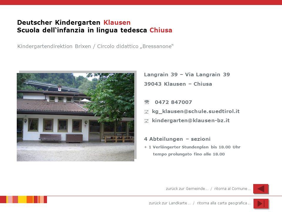 zurück zur Landkarte … / ritorna alla carta geografica … Deutscher Kindergarten Klausen Scuola dellinfanzia in lingua tedesca Chiusa Langrain 39 – Via
