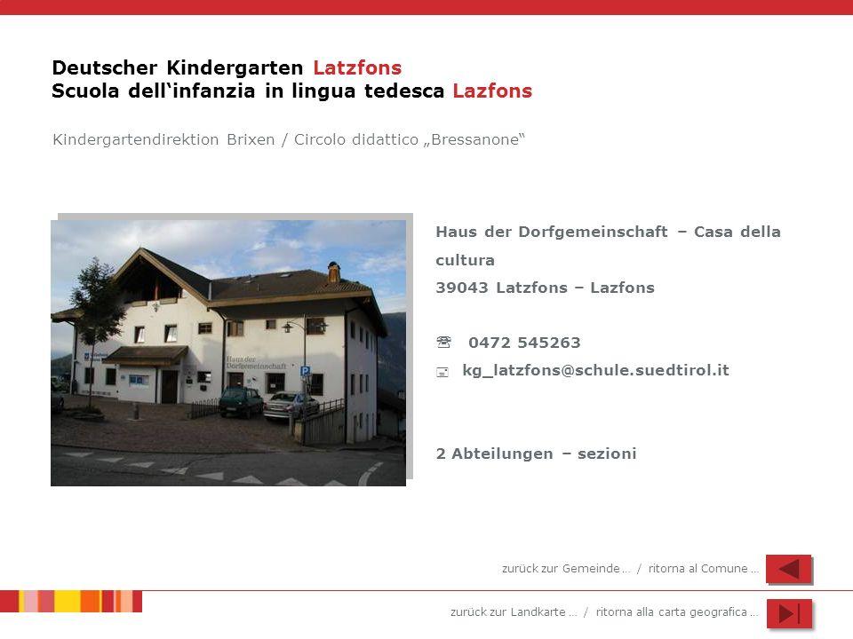 zurück zur Landkarte … / ritorna alla carta geografica … Deutscher Kindergarten Latzfons Scuola dellinfanzia in lingua tedesca Lazfons Haus der Dorfge