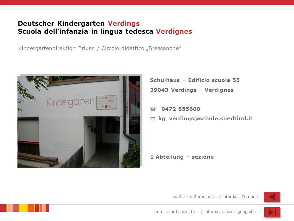 zurück zur Landkarte … / ritorna alla carta geografica … Deutscher Kindergarten Verdings Scuola dellinfanzia in lingua tedesca Verdignes Schulhaus – E